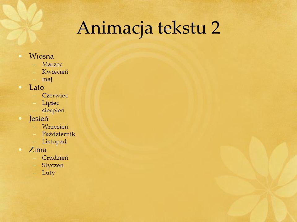 Animacja tekstu 2 Wiosna Lato Jesień Zima Marzec Kwiecień maj Czerwiec