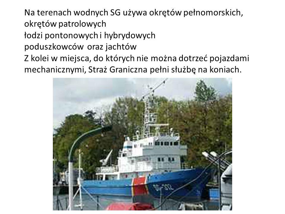 Na terenach wodnych SG używa okrętów pełnomorskich, okrętów patrolowych łodzi pontonowych i hybrydowych poduszkowców oraz jachtów Z kolei w miejsca, do których nie można dotrzeć pojazdami mechanicznymi, Straż Graniczna pełni służbę na koniach.