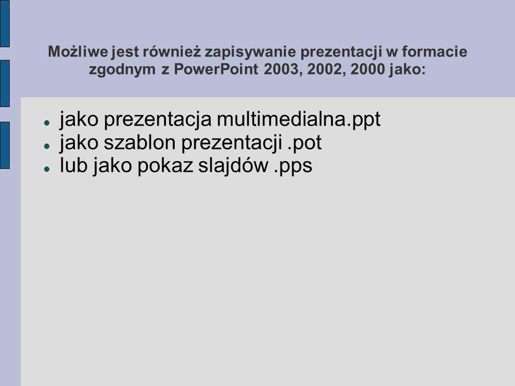 jako prezentacja multimedialna.ppt jako szablon prezentacji .pot