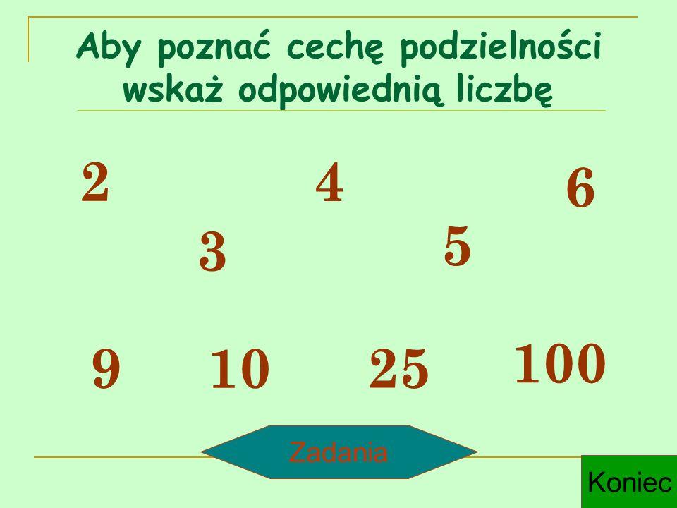Aby poznać cechę podzielności wskaż odpowiednią liczbę