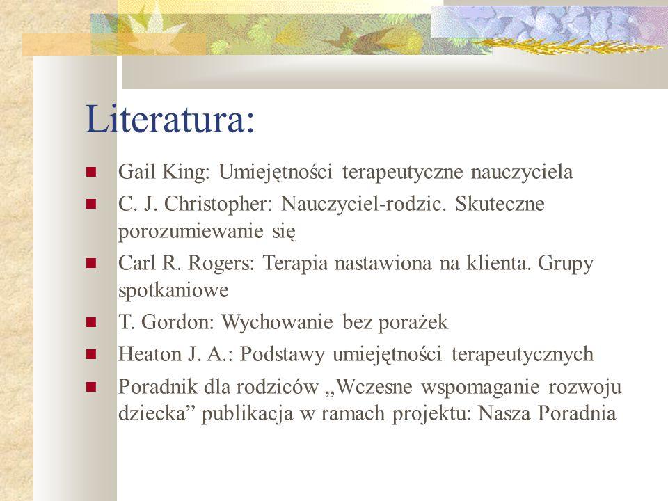 Literatura: Gail King: Umiejętności terapeutyczne nauczyciela