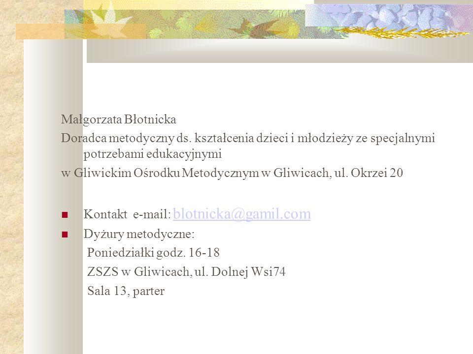 Małgorzata BłotnickaDoradca metodyczny ds. kształcenia dzieci i młodzieży ze specjalnymi potrzebami edukacyjnymi.