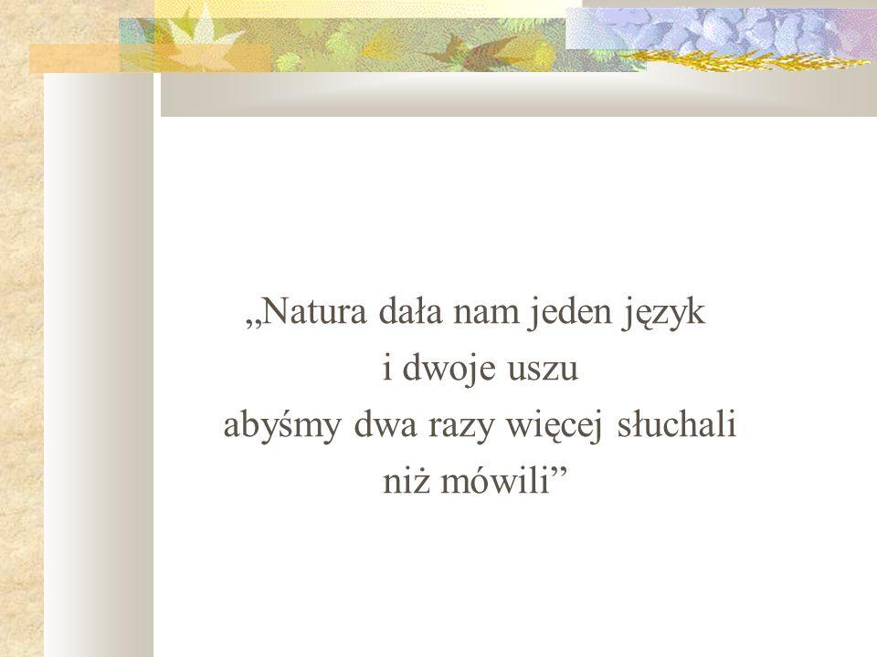 """""""Natura dała nam jeden język i dwoje uszu"""
