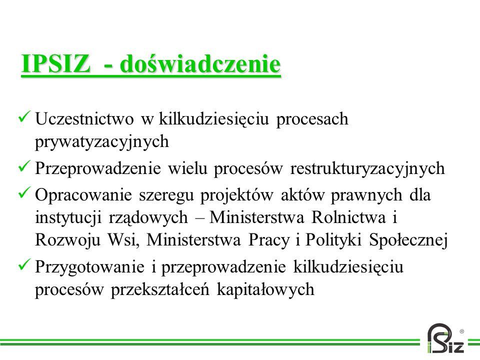 IPSIZ - doświadczenieUczestnictwo w kilkudziesięciu procesach prywatyzacyjnych. Przeprowadzenie wielu procesów restrukturyzacyjnych.