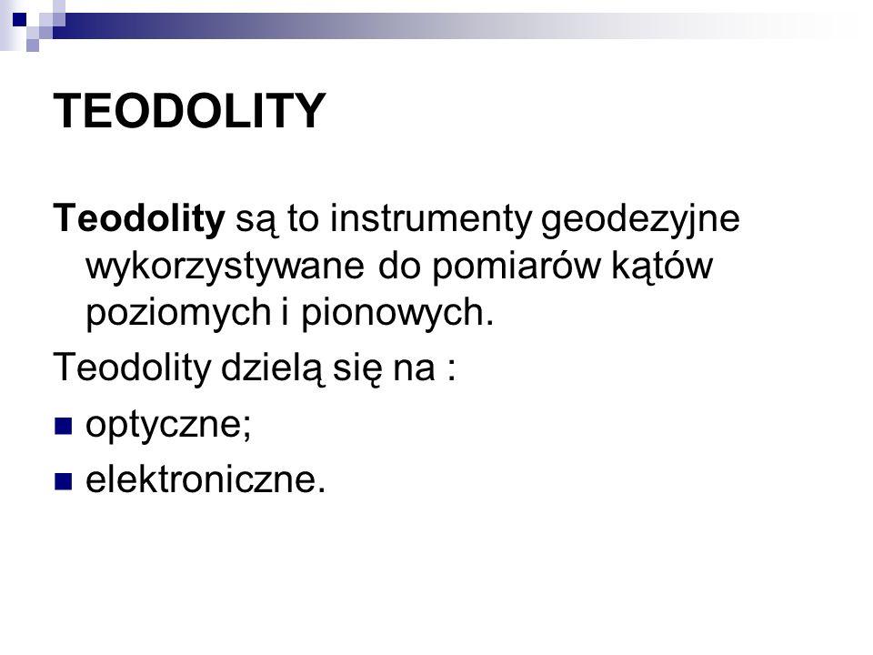 TEODOLITYTeodolity są to instrumenty geodezyjne wykorzystywane do pomiarów kątów poziomych i pionowych.