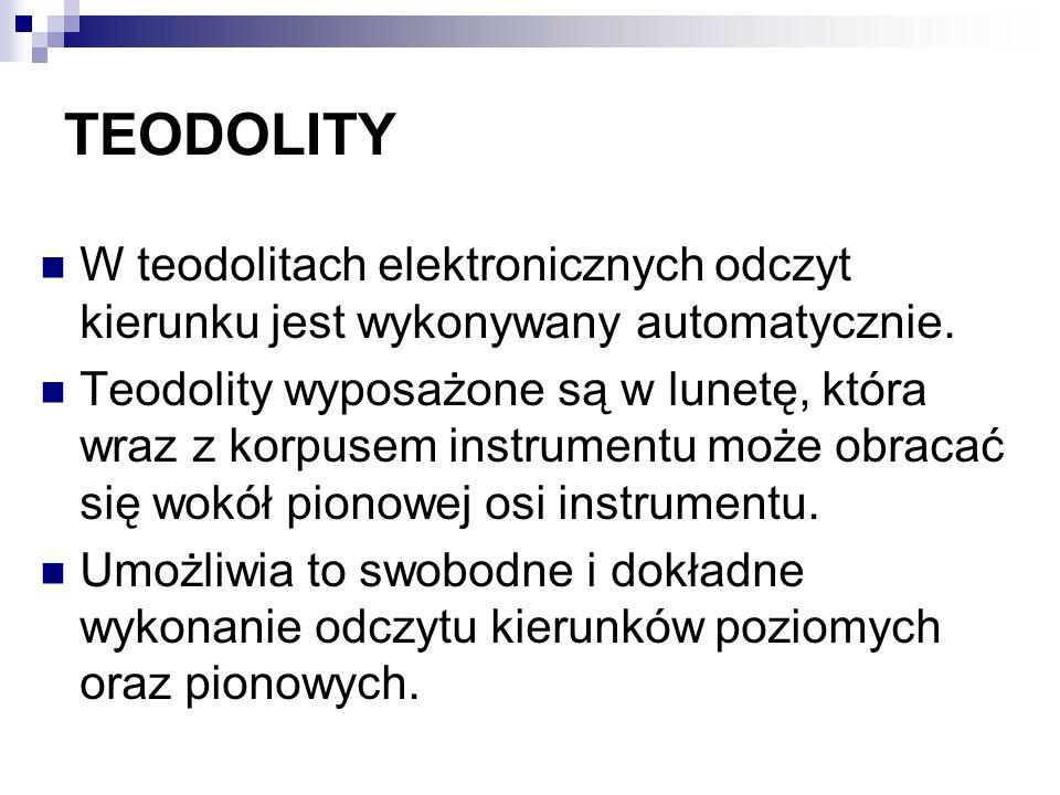 TEODOLITY W teodolitach elektronicznych odczyt kierunku jest wykonywany automatycznie.