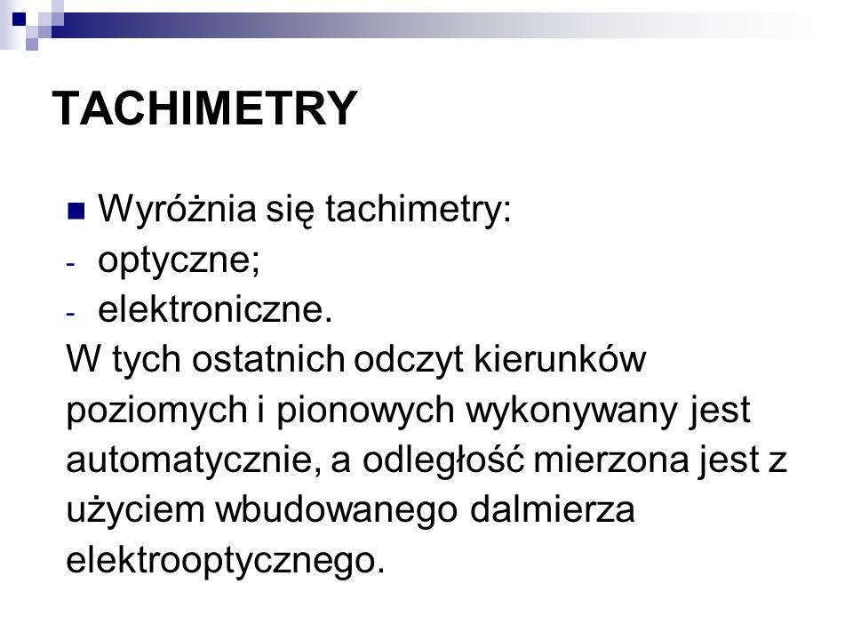 TACHIMETRY Wyróżnia się tachimetry: optyczne; elektroniczne.