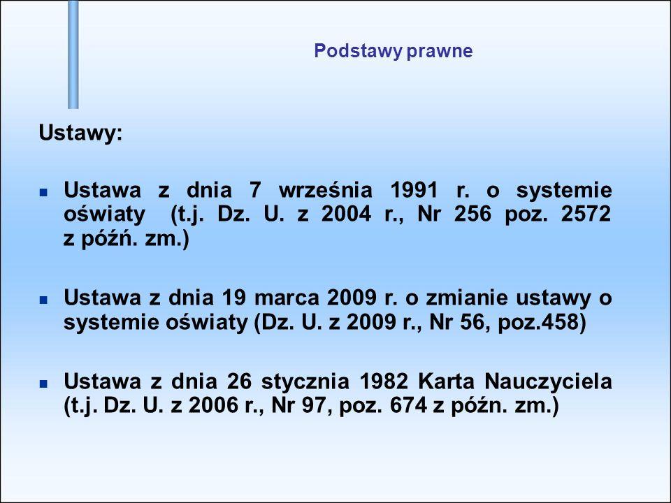 Podstawy prawne Ustawy: Ustawa z dnia 7 września 1991 r. o systemie oświaty (t.j. Dz. U. z 2004 r., Nr 256 poz. 2572 z późń. zm.)