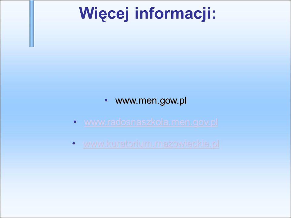 Więcej informacji: www.men.gow.pl www.radosnaszkola.men.gov.pl