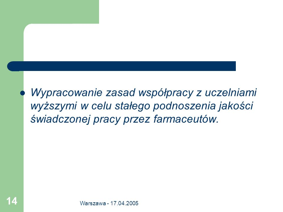 Wypracowanie zasad współpracy z uczelniami wyższymi w celu stałego podnoszenia jakości świadczonej pracy przez farmaceutów.