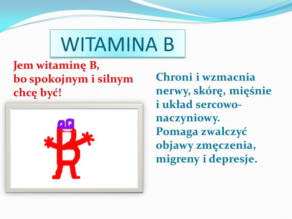 WITAMINA B Jem witaminę B, bo spokojnym i silnym chcę być!