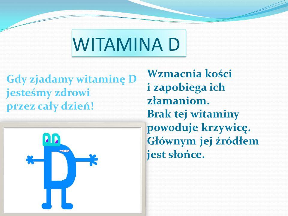WITAMINA D Wzmacnia kości Gdy zjadamy witaminę D jesteśmy zdrowi