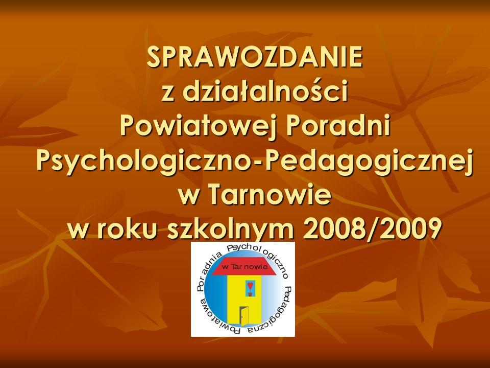 SPRAWOZDANIE z działalności Powiatowej Poradni Psychologiczno-Pedagogicznej w Tarnowie w roku szkolnym 2008/2009