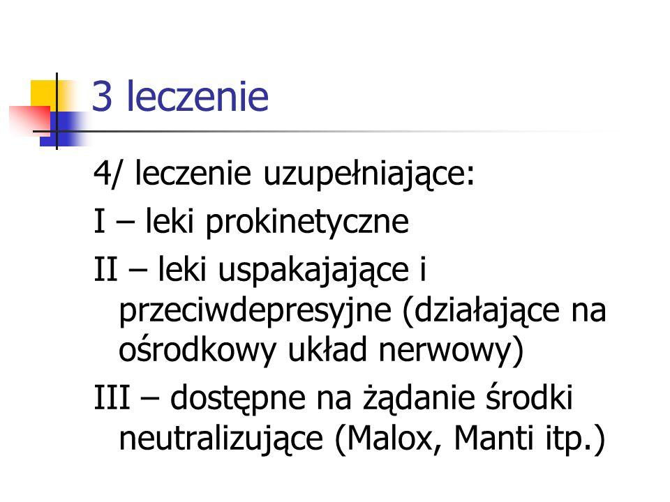 3 leczenie 4/ leczenie uzupełniające: I – leki prokinetyczne