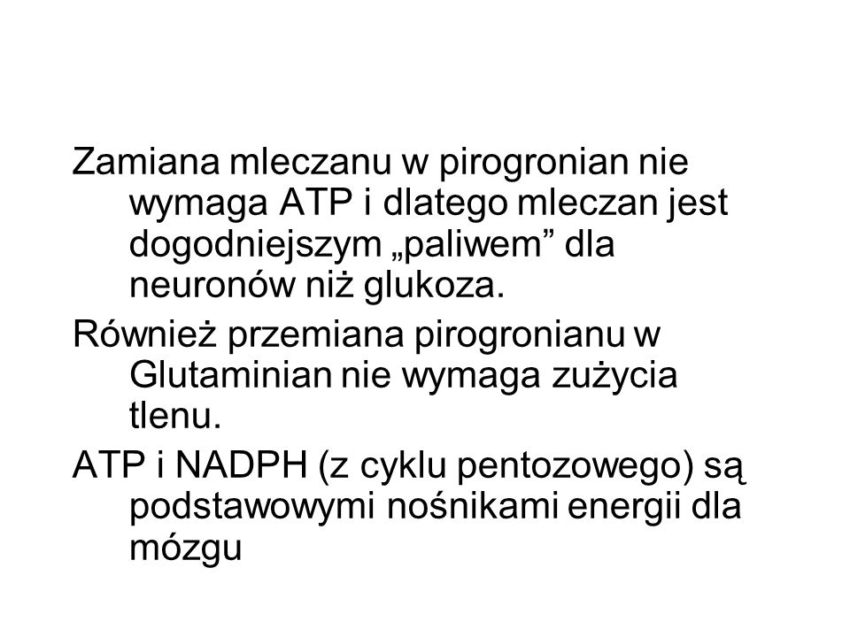 """Zamiana mleczanu w pirogronian nie wymaga ATP i dlatego mleczan jest dogodniejszym """"paliwem dla neuronów niż glukoza."""