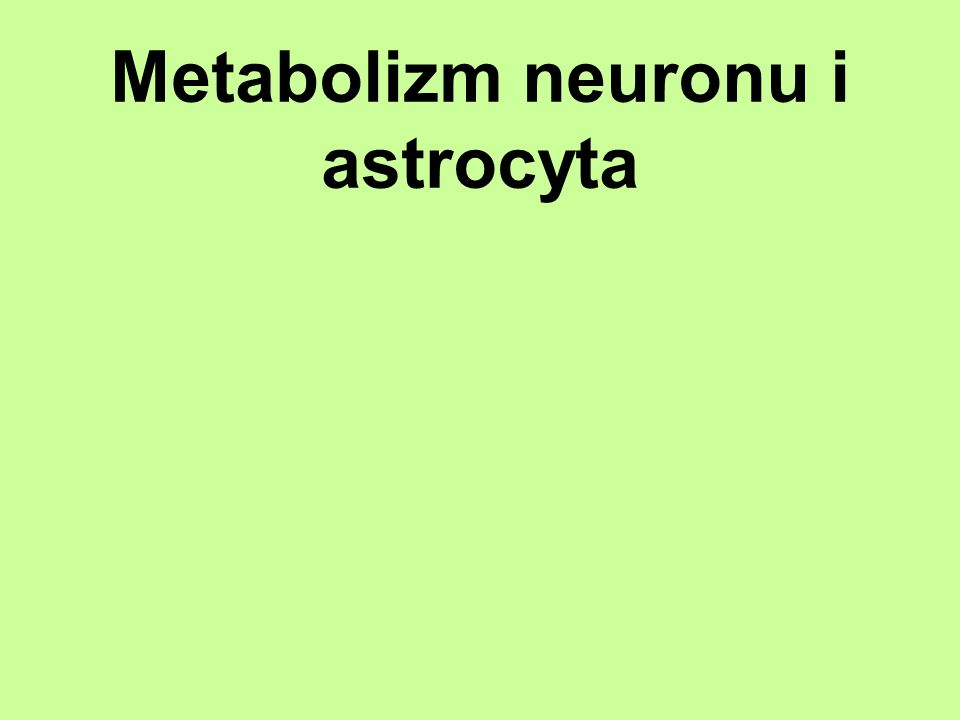 Metabolizm neuronu i astrocyta
