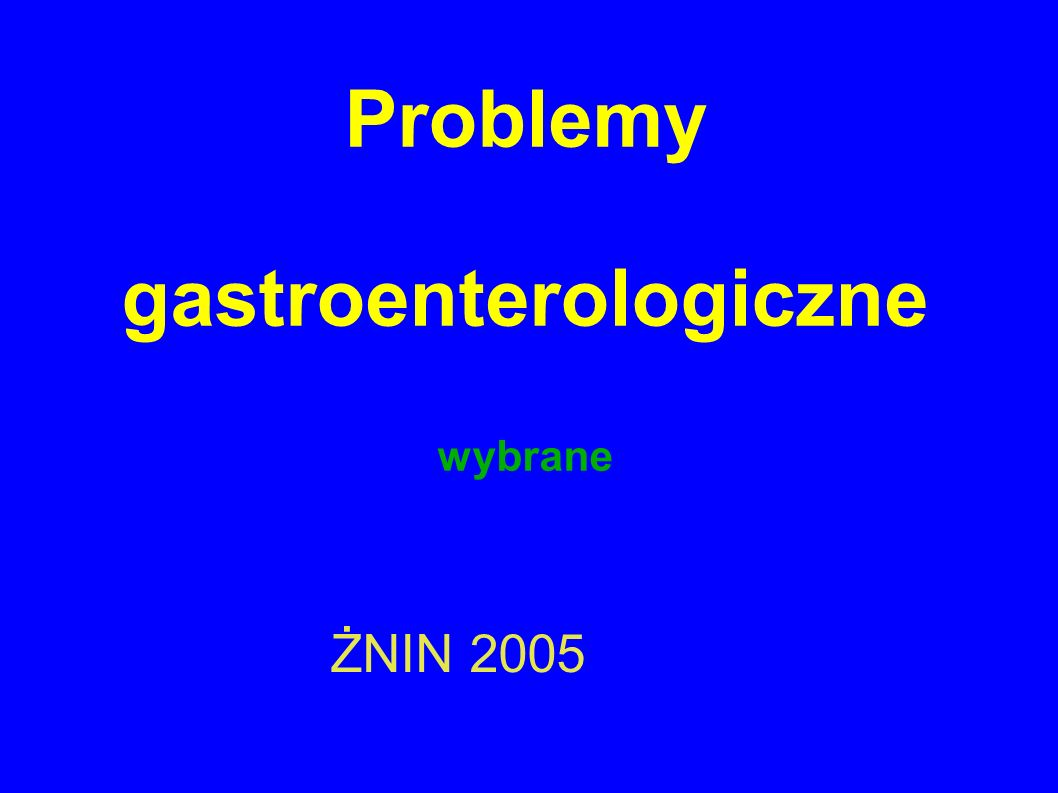 Problemy gastroenterologiczne wybrane