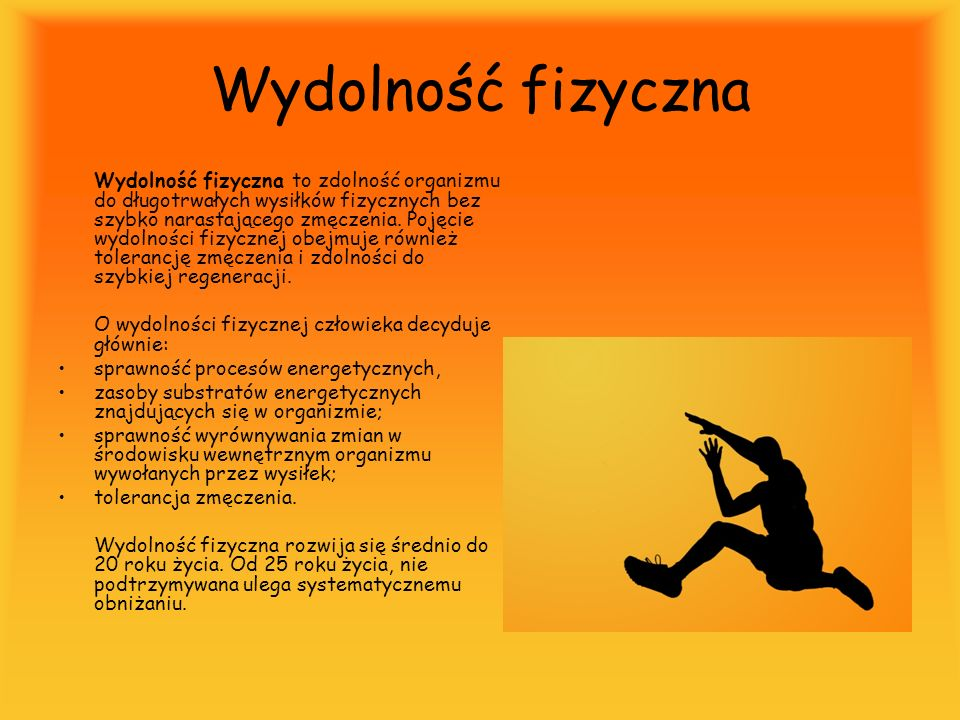 Wydolność fizyczna O wydolności fizycznej człowieka decyduje głównie:
