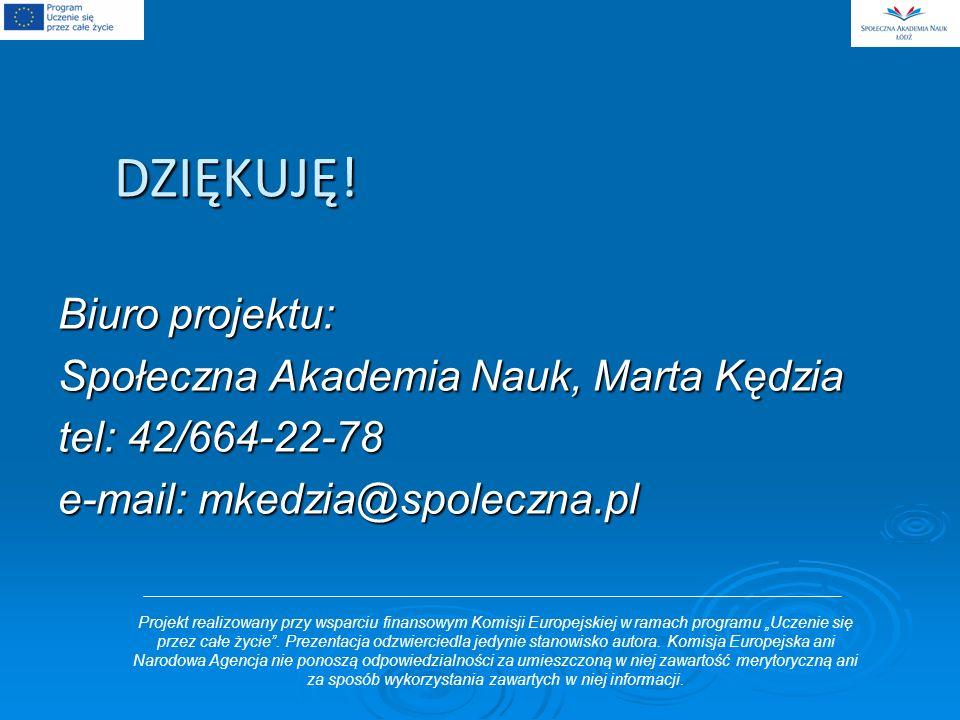 DZIĘKUJĘ! Biuro projektu: Społeczna Akademia Nauk, Marta Kędzia tel: 42/664-22-78 e-mail: mkedzia@spoleczna.pl