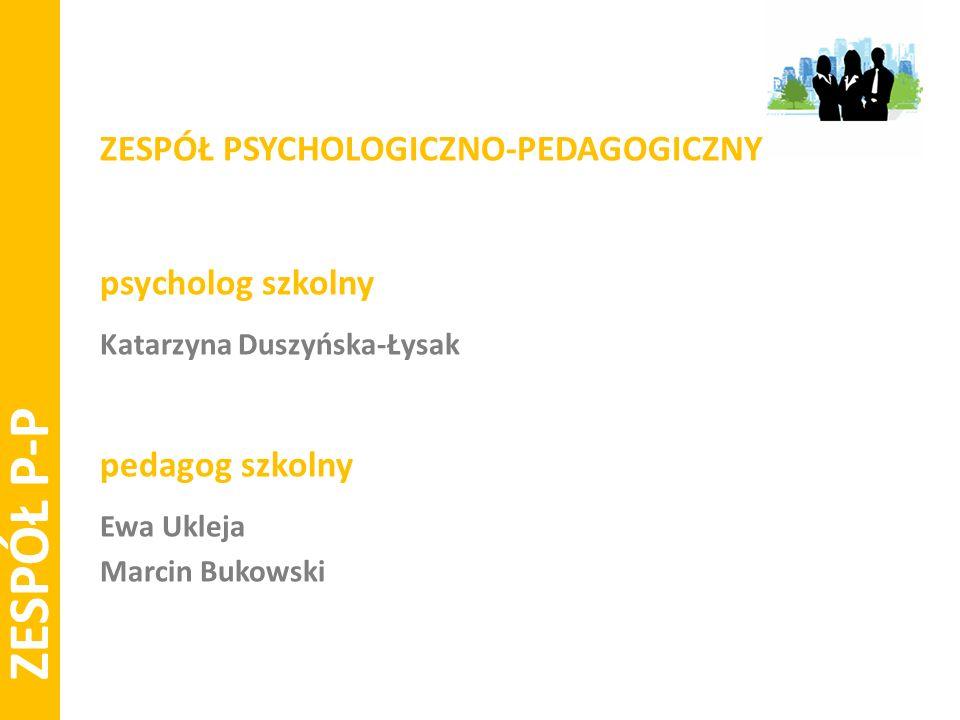 ZESPÓŁ P-P ZESPÓŁ PSYCHOLOGICZNO-PEDAGOGICZNY psycholog szkolny