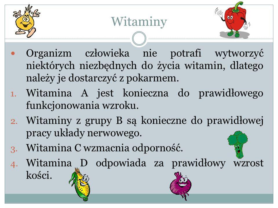 Witaminy Organizm człowieka nie potrafi wytworzyć niektórych niezbędnych do życia witamin, dlatego należy je dostarczyć z pokarmem.