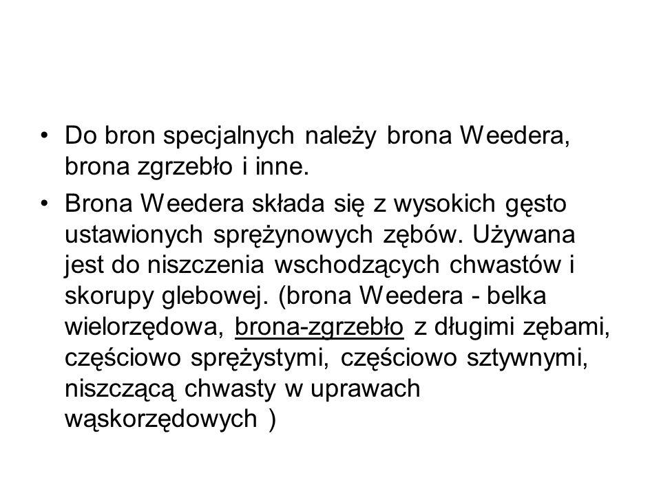 Do bron specjalnych należy brona Weedera, brona zgrzebło i inne.
