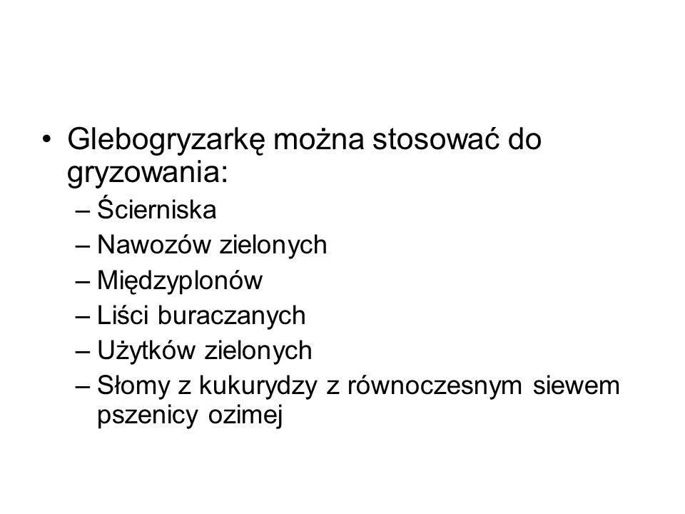 Glebogryzarkę można stosować do gryzowania: