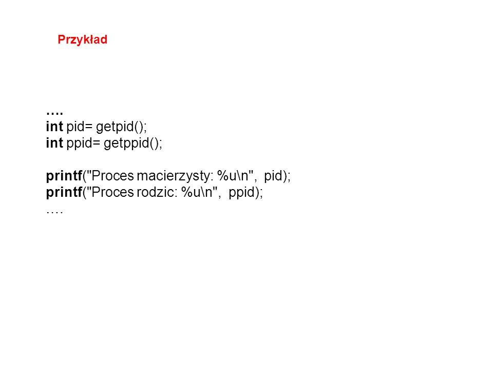 printf( Proces macierzysty: %u\n , pid);