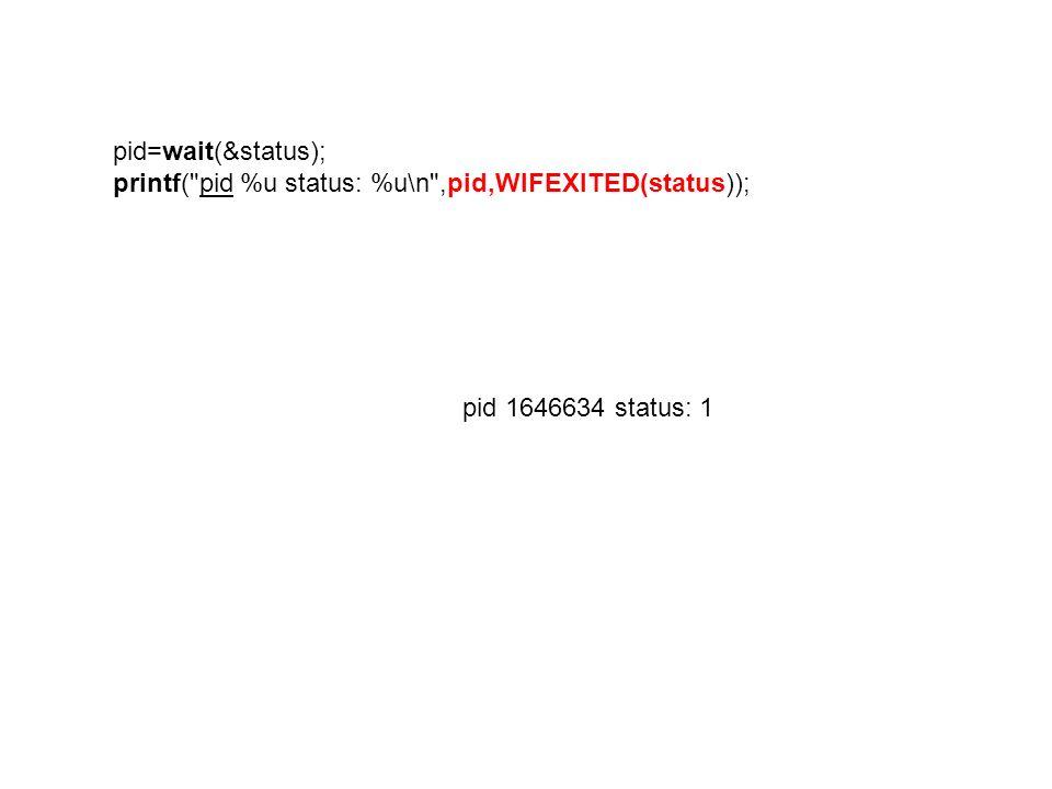 pid=wait(&status); printf( pid %u status: %u\n ,pid,WIFEXITED(status)); pid 1646634 status: 1