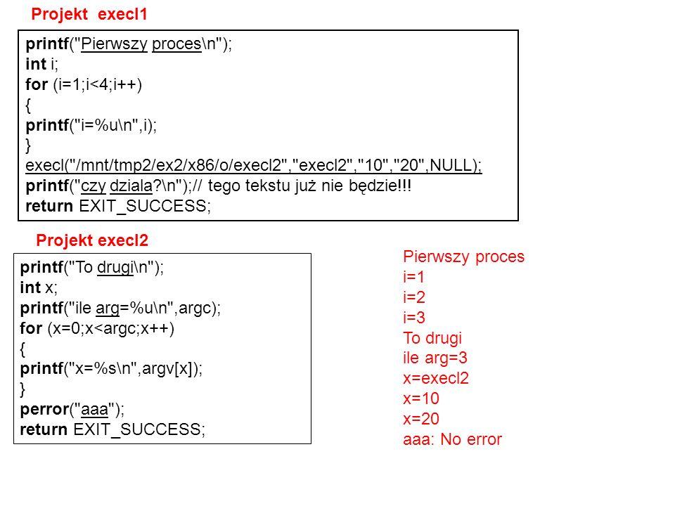 Projekt execl1printf( Pierwszy proces\n ); int i; for (i=1;i<4;i++) { printf( i=%u\n ,i); }