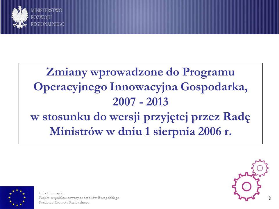 Zmiany wprowadzone do Programu Operacyjnego Innowacyjna Gospodarka, 2007 - 2013 w stosunku do wersji przyjętej przez Radę Ministrów w dniu 1 sierpnia 2006 r.