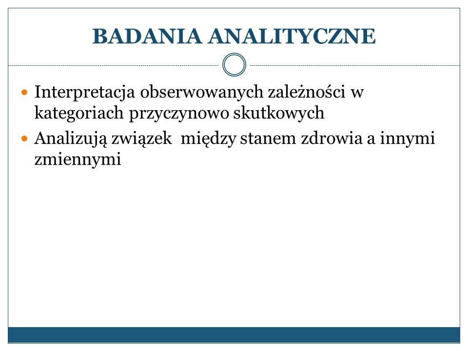 BADANIA ANALITYCZNE Interpretacja obserwowanych zależności w kategoriach przyczynowo skutkowych.