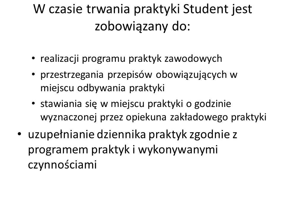 W czasie trwania praktyki Student jest zobowiązany do:
