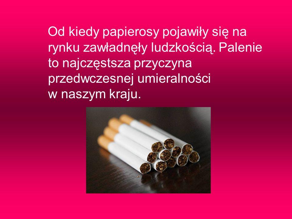 Od kiedy papierosy pojawiły się na rynku zawładnęły ludzkością