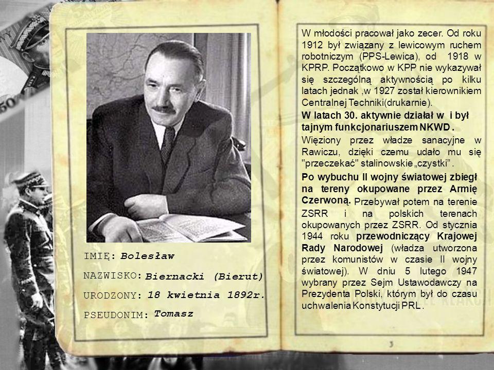 IMIĘ: NAZWISKO: URODZONY: PSEUDONIM: Bolesław Biernacki (Bierut)