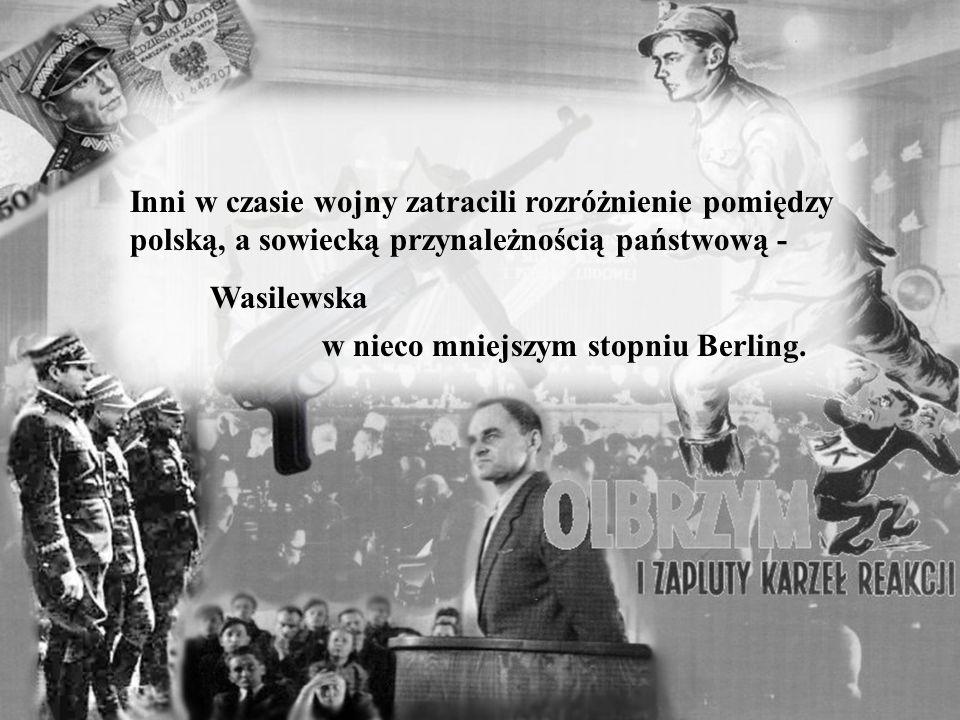 Inni w czasie wojny zatracili rozróżnienie pomiędzy polską, a sowiecką przynależnością państwową -