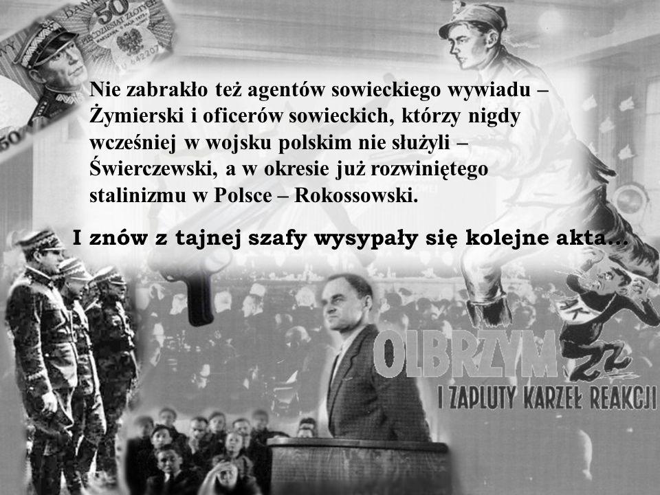Nie zabrakło też agentów sowieckiego wywiadu – Żymierski i oficerów sowieckich, którzy nigdy wcześniej w wojsku polskim nie służyli – Świerczewski, a w okresie już rozwiniętego stalinizmu w Polsce – Rokossowski.