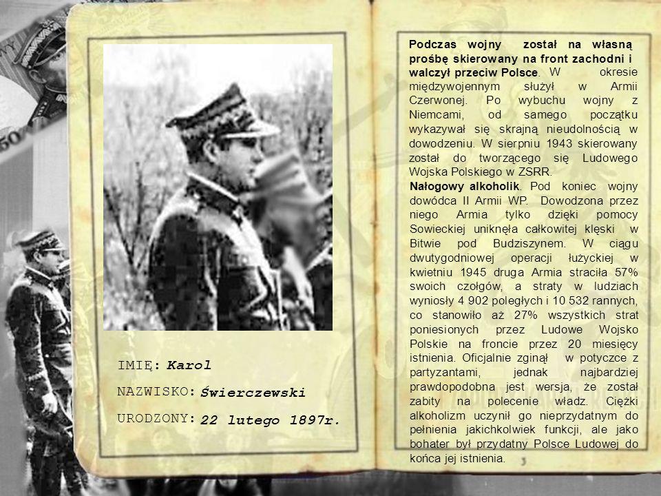 IMIĘ: NAZWISKO: URODZONY: Karol Świerczewski 22 lutego 1897r.