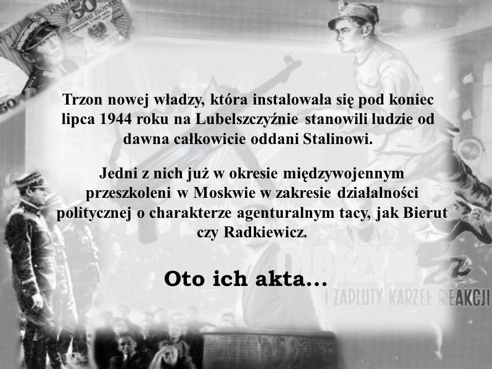 Trzon nowej władzy, która instalowała się pod koniec lipca 1944 roku na Lubelszczyźnie stanowili ludzie od dawna całkowicie oddani Stalinowi.