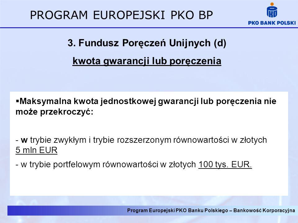 3. Fundusz Poręczeń Unijnych (d) kwota gwarancji lub poręczenia