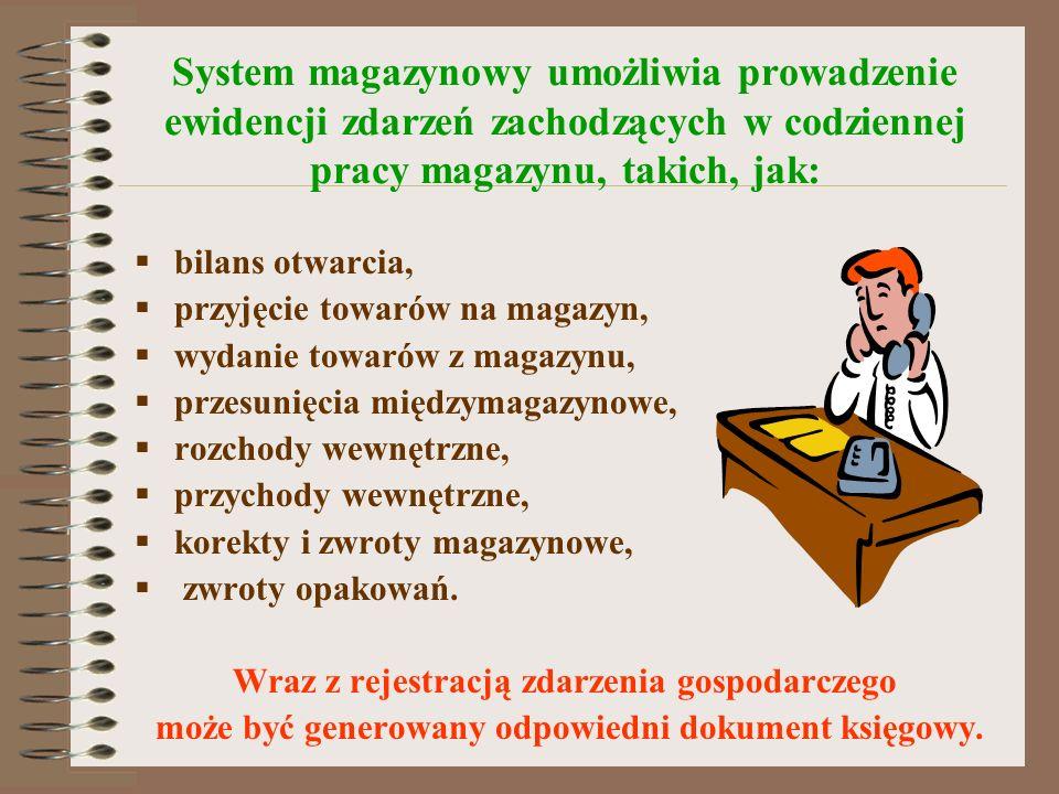 System magazynowy umożliwia prowadzenie ewidencji zdarzeń zachodzących w codziennej pracy magazynu, takich, jak: