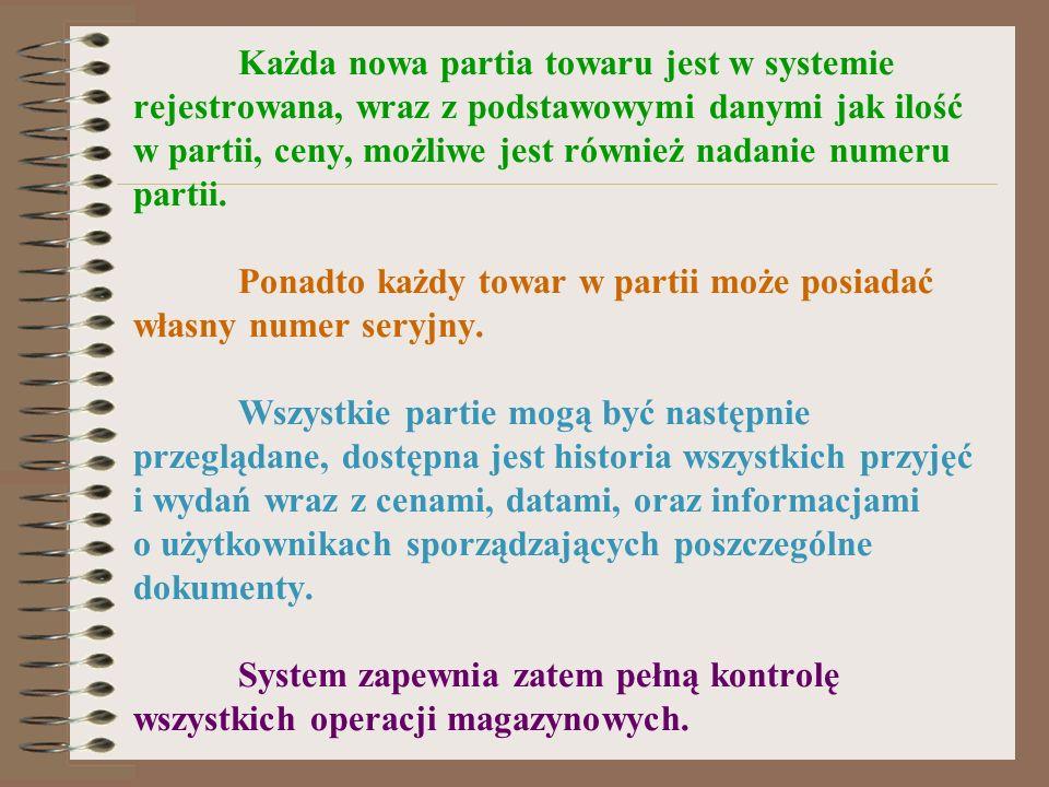 Każda nowa partia towaru jest w systemie rejestrowana, wraz z podstawowymi danymi jak ilość w partii, ceny, możliwe jest również nadanie numeru partii.