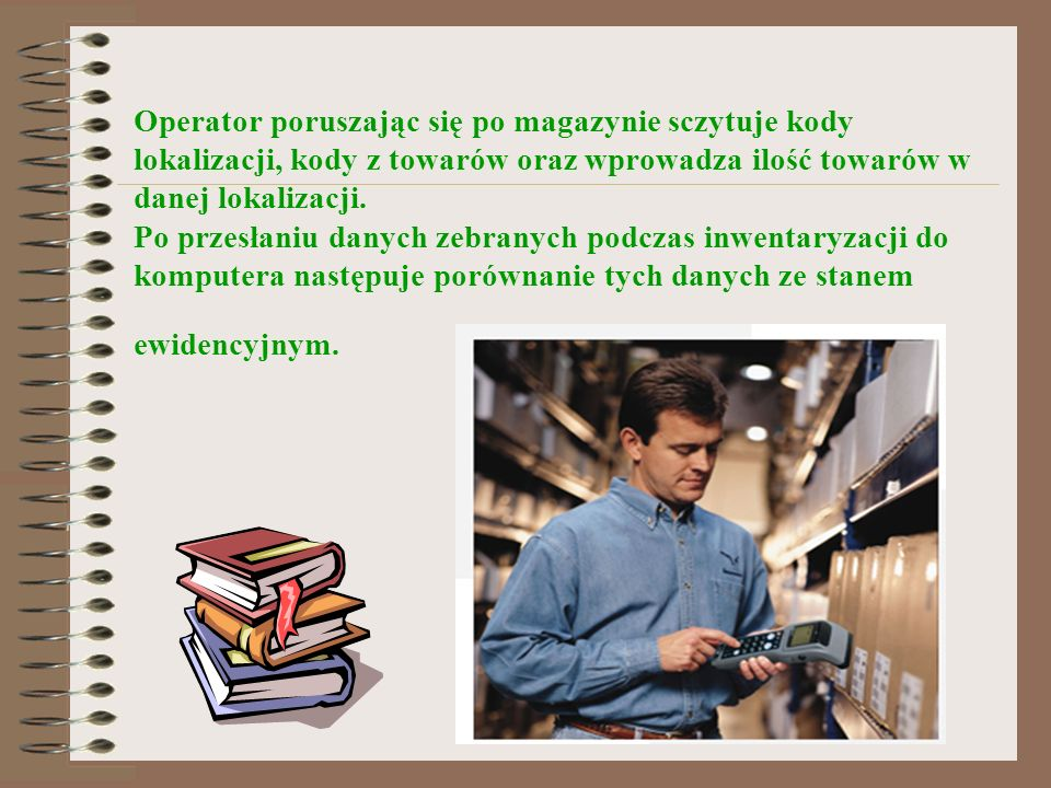 Operator poruszając się po magazynie sczytuje kody lokalizacji, kody z towarów oraz wprowadza ilość towarów w danej lokalizacji.