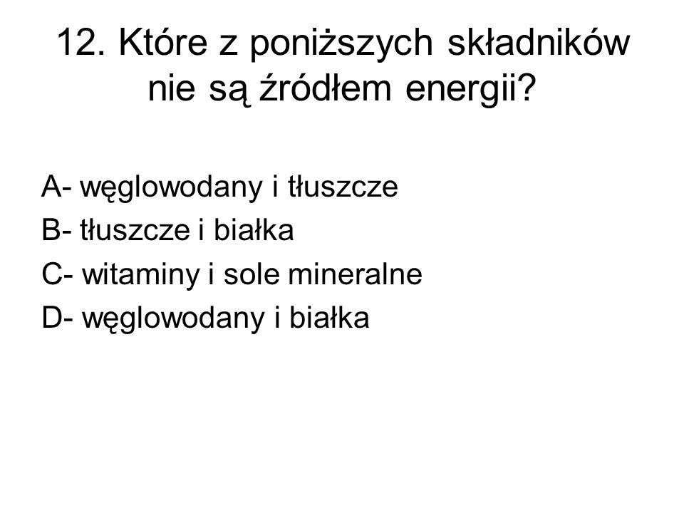 12. Które z poniższych składników nie są źródłem energii