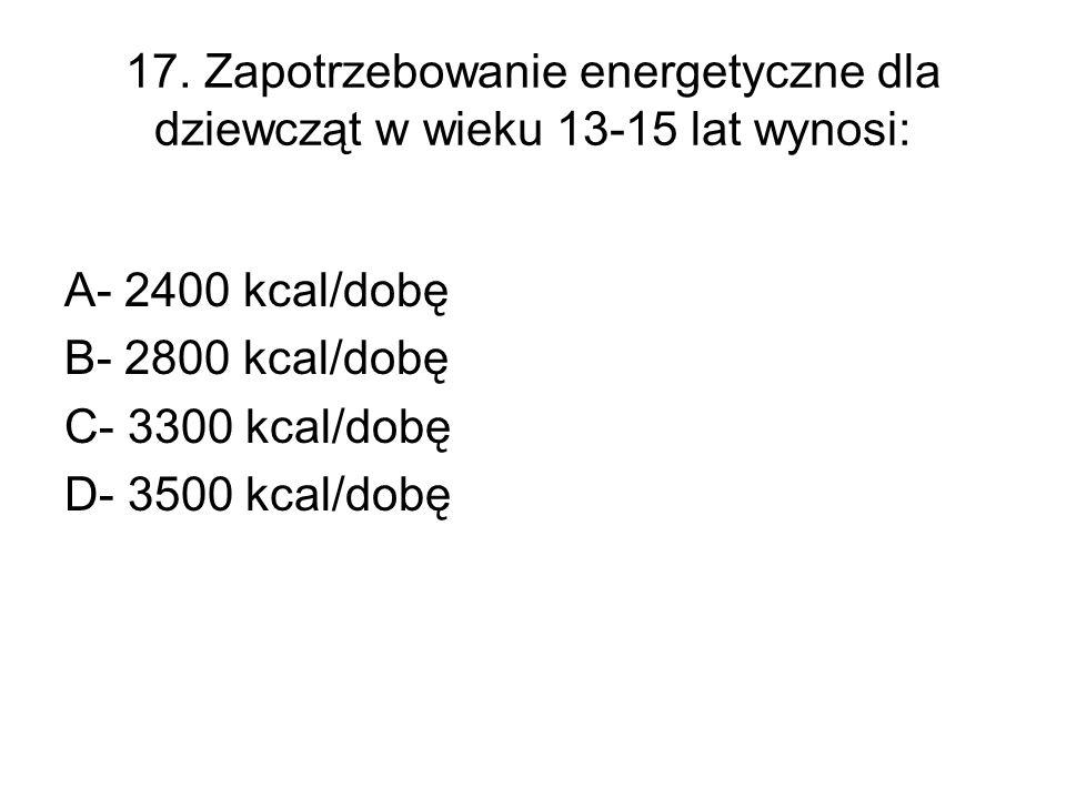 17. Zapotrzebowanie energetyczne dla dziewcząt w wieku 13-15 lat wynosi: