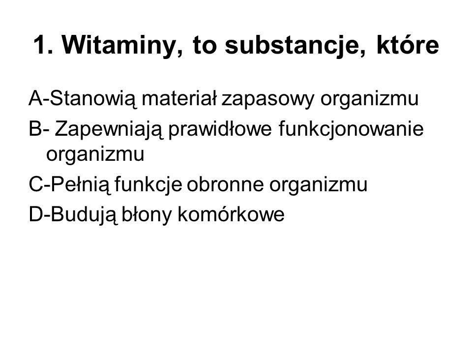1. Witaminy, to substancje, które