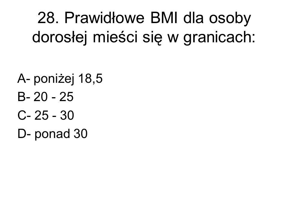 28. Prawidłowe BMI dla osoby dorosłej mieści się w granicach: