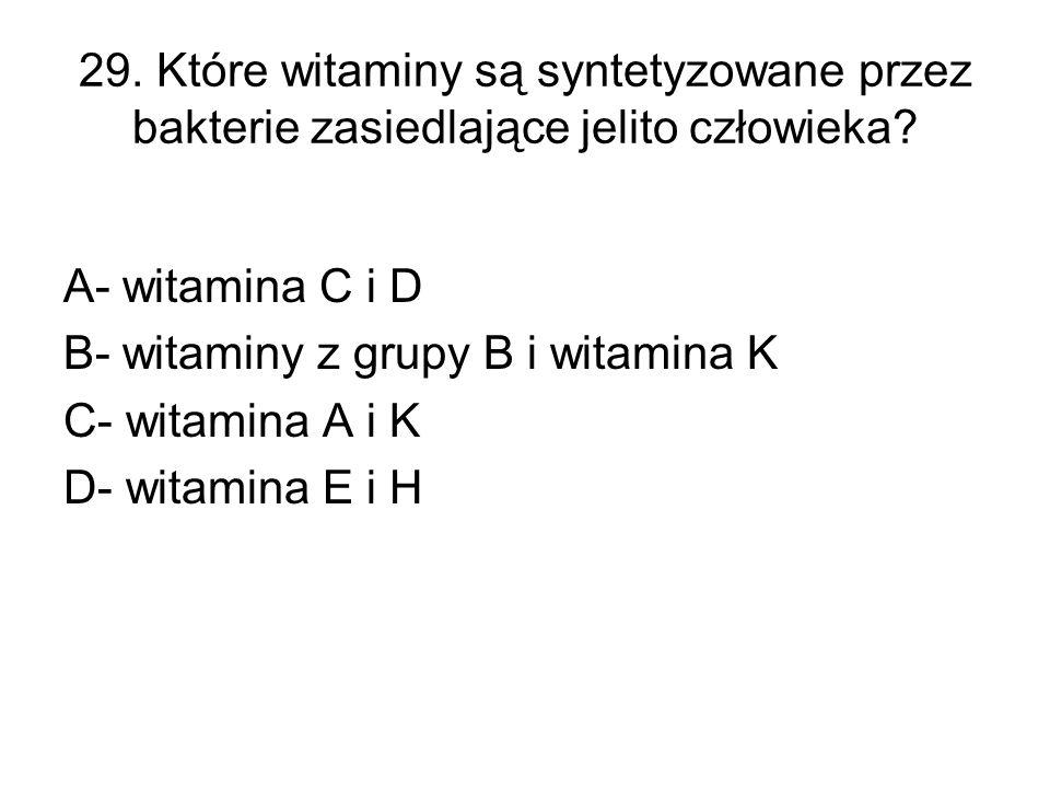 29. Które witaminy są syntetyzowane przez bakterie zasiedlające jelito człowieka