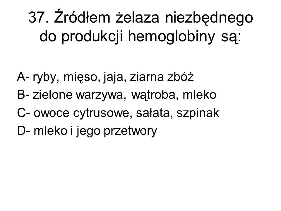 37. Źródłem żelaza niezbędnego do produkcji hemoglobiny są:
