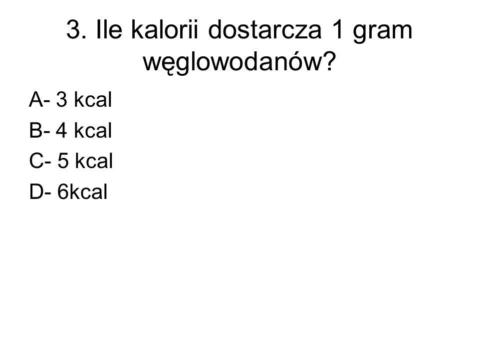 3. Ile kalorii dostarcza 1 gram węglowodanów